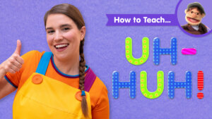 How To Teach Uh-huh!