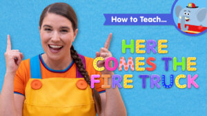 How To Teach Here Comes The Fire Truck