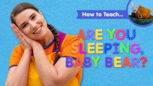 How To Teach Are You Sleeping, Baby Bear?