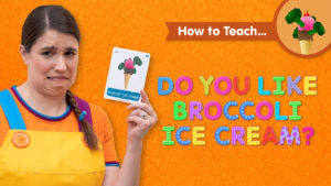How To Teach Do You Like Broccoli Ice Cream?