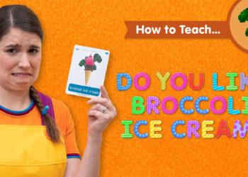 How To Teach Do You Like Broccoli Ice Cream?