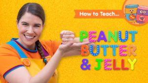 How To Teach Peanut Butter & Jelly