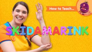 How To Teach Skidamarink
